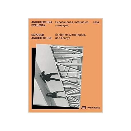 Exposed Architecture Exhibitions, Interludes and Essays/Arquitectura Expuesta Exposiciones, Interludios y Ensaios