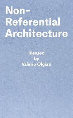 Non-Referential Architecture Ideated by Valerio Olgiati