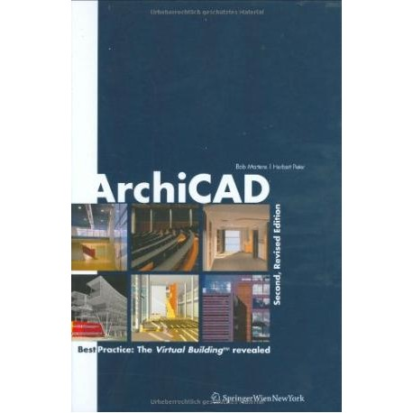 Archicad Second, Revised Edition Best practice: The Virtual Building revealed