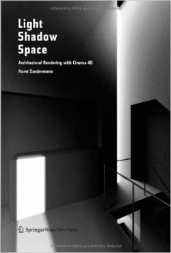 Light Shadow Space: Architectural Rendering with Cinema 4D®