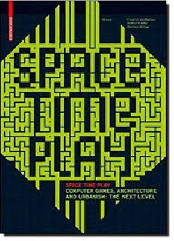 Space Time Play - Computer Games, Architecture and urbanism:The Next Level