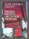 José Pedro Croft Medida Incerta/Uncertain Measure