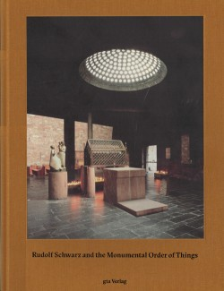 Rudolf Schwarz and the Monumental Order of Things