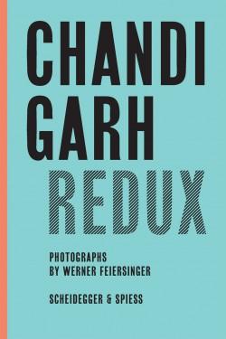 Chandigarh Redux photographs by Werner Feiersinger