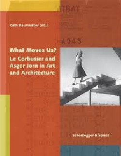What moves us Le Corbusier and Asger Jorn in Art and Architecture