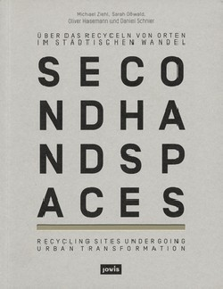 Second Hand Spaces - Recycling Sites Undergoing Urban Transformation