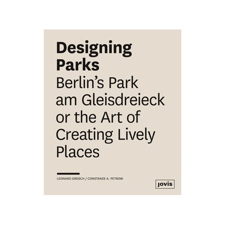 Designing Parks Berlin's Park am Gleisdreieck or the Art of Creating Lively Places