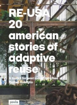 RE-USA 20 American Stories of Adaptive Reuse