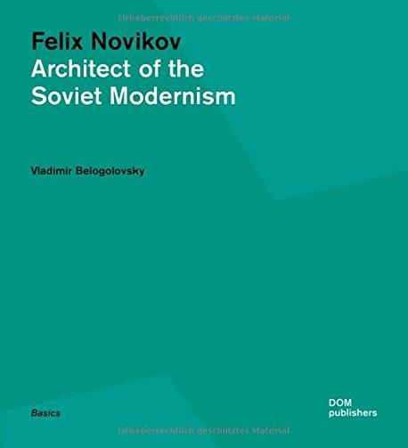 Felix Novikov Architect os the Soviet Modernism