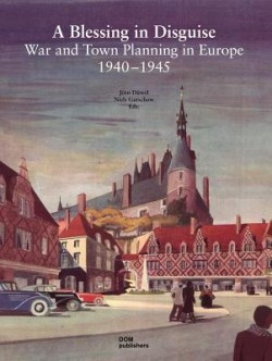 A Blessing in Disguise War and Town Planning in Europe 1940-1945