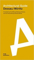 Architectural Guide Dessau / Worlitz