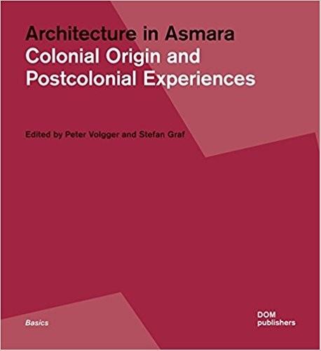 Architecture in Asmara Colonial Origin and Postcolonial Experiences