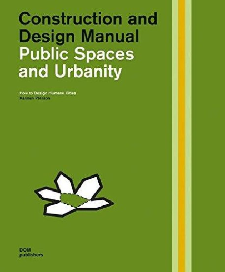 Construction and Design Manuals Public Spaces and Urbanity - How to Design Humane Cities
