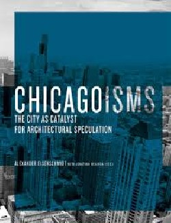 Chicagoisms The city as catalyst for architectural speculation