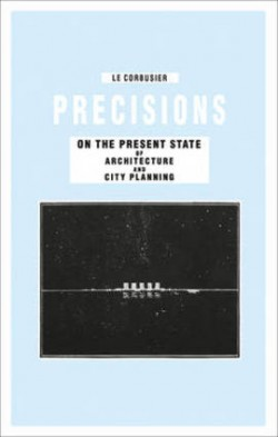 Le Corbusier Precisions on the present State of Architecture and City Planning