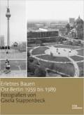 Erlebtes Bauen - Ost-Berlin 1959 bis 1989