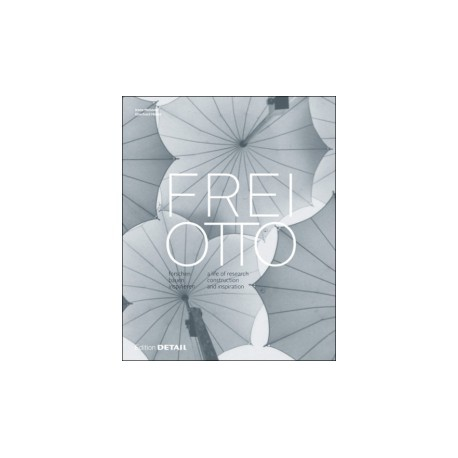 Frei Otto A life of research construction and inspiration