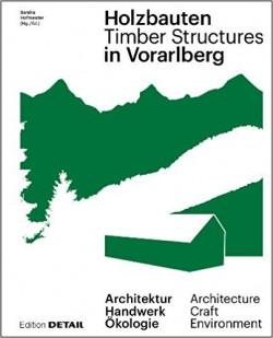 Holzbauten in Vorarlberg/Timber Structures in Vorarlberg