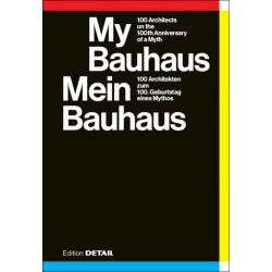 My Bauhaus - 100 Architects on the 100th Anniversary of a Myth