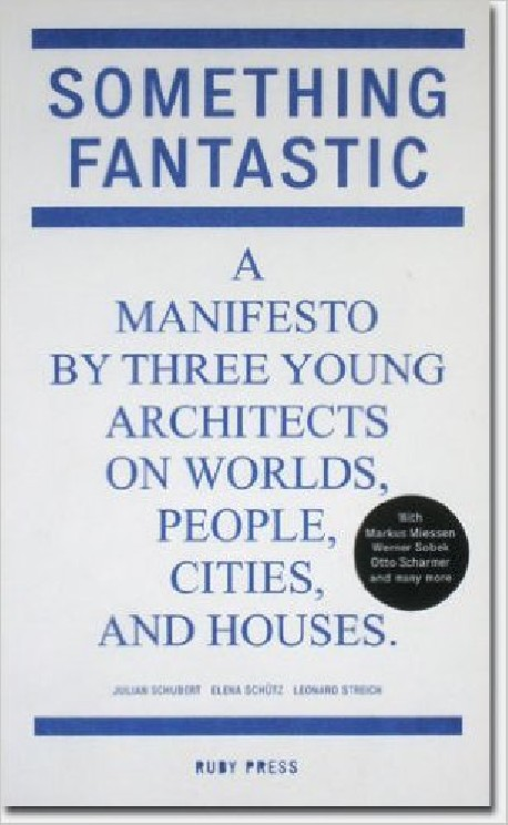 Something Fantastic A Manifesto by three young architects on worlds, people, cities and houses