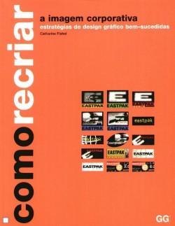 Como recriar a imagem corporativa. Estrategias de design grafico bem sucedidas.