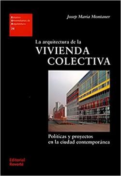 26 La arquitectura de la Vivienda Colectiva Políticas y Proyectos en la ciudad contemporánea