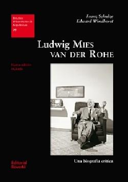 28 Estudios Universitarios de Arquitectura Ludwig Mies Van der Rohe Una biografía crítica Nueva edición revisasa