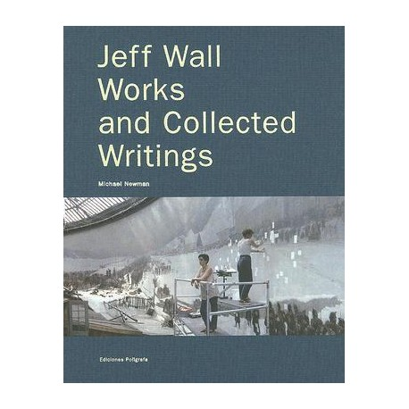 Jeff Wall, Works and Collected Wrintings