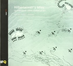 Hilberseimer y Mies - La metrópoli como ciudad jardín
