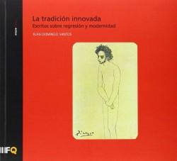 Arquia/Tesis 38 La Tradición Innovada Escritos sobre Regresión y Modernidad