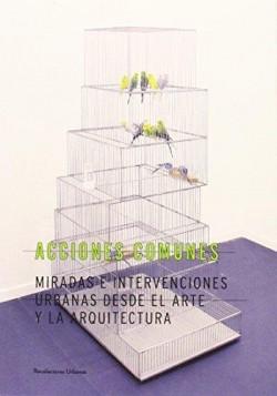 Acciones Comunes Miradas e Intervenciones Urbanas desde el Arte y la Arquitectura