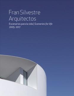 Fran Silvestre Arquitectos Escenarios para la vida/Scenaries for life 2005-2017