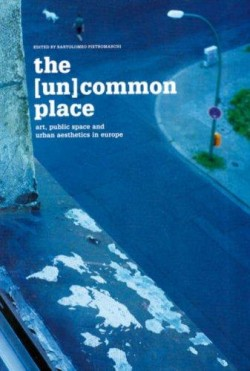 The  Un  Common place -  Art, public space and urban aesthetics in europe