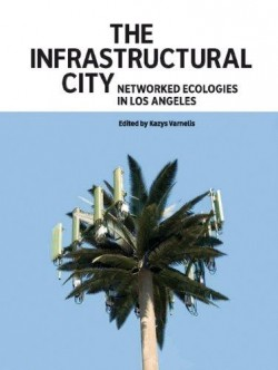 The infrastructural city - networked ecologies in Los Angeles