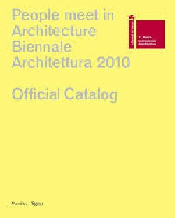 People meet in Architecture Biennale Architecttura 2010 Official Catalog Biennalle di Venezia 2010