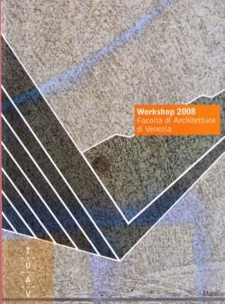 Workshop 2008 Facoltà di Architettura di Venezia