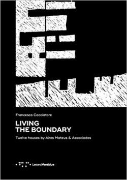 Living the Boundary Twelve Houses by Aires Mateus & Associados