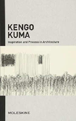 Kengo Kuma Inspiration and Process in Architecture
