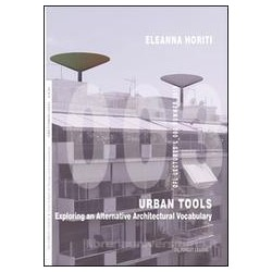 Urban Tools Exploring an Alternative Architectural Vocabulary OFL Lectures L_003 Summer 2016