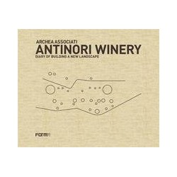 Antinori Winery Diary of Building a new landscape