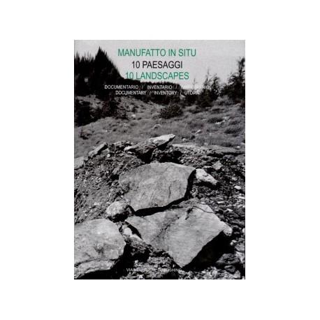 10 Landscapes Manufatto in Situ 10 Paesaggi Documentary/Inventory/Utopia