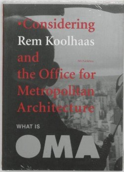 What is OMA. Considering Rem Khoolhas and the Officce for Metropolitan Architecture