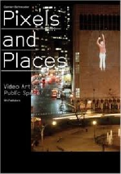 Pixels and Places Video Art in Public Space.Media facades