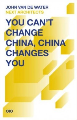 You Can't Change China, China Changes You John van de Water NEXT architects