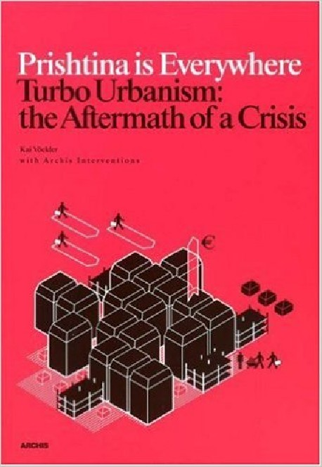 Prishtina is Everywhere Turbo Urbanism: The Aftermath of a Crisis