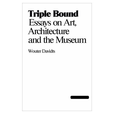 Triple Bond Essays on Art, Architecture, and Museums