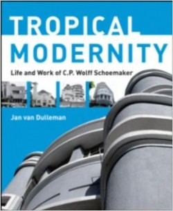 Tropical Modernity - Life And Work Of C.p. Wolff Schoemaker