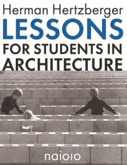Herman Hertzberger Lessons for Students in Architecture