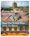 Reuse, Redevelop and Design - How the Dutch deal with Heritage