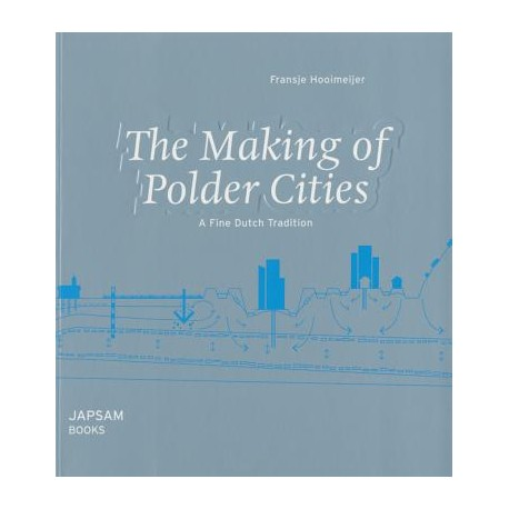 The Making of Polder Cities A Fine Dutch Tradition